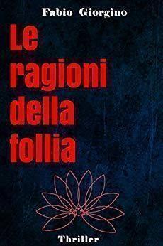 """""""Le ragioni della follia"""" di Fabio Giorgino"""
