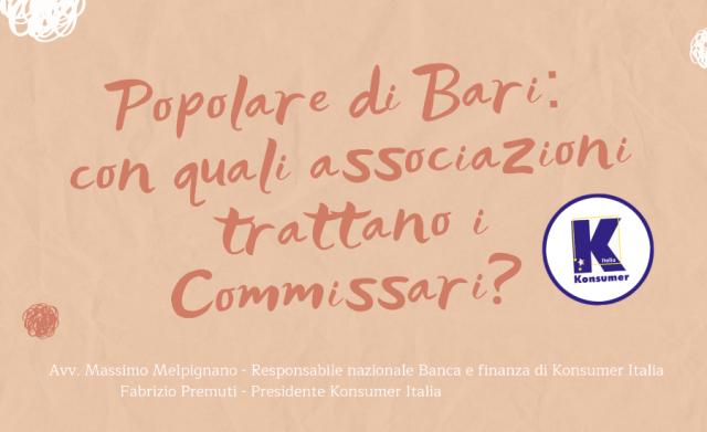 Popolare di Bari: con quali associazioni trattano i Commissari?