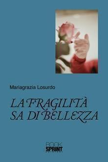 La fragilità sa di bellezza di Mariagrazia Losurdo