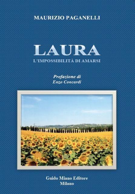 """Pubblicato il romanzo """"Laura. L'impossibilità di amarsi"""" diMaurizio Paganelli"""