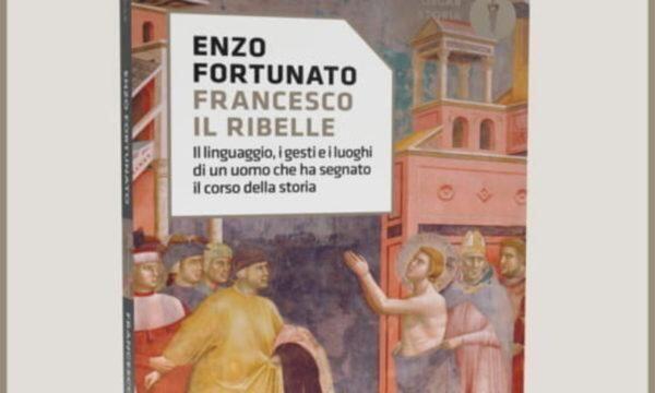 Un saggio su San Francesco 'il ribelle' per capire il Cristianesimo del terzo millennio
