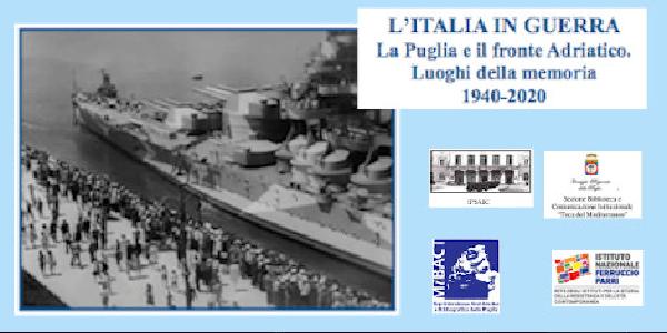 """""""L'Italia in guerra. La Puglia e il fronte Adriatico. Luoghi della memoria 1940 – 2020"""""""